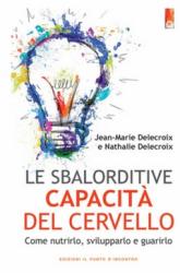 Le sbalorditive capacità del cervello  Jean-Marie Delecroix Nathalie Delecroix  Edizioni il Punto d'Incontro
