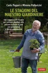 Le stagioni del maestro giardiniere  Carlo Pagani Mimma Pallavicini  Vallardi Editore