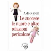 Le suocere, le nuore e altre relazioni pericolose  Aldo Naouri   Raffaello Cortina Editore