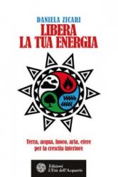 Libera la tua energia  Daniela Zicari   L'Età dell'Acquario Edizioni