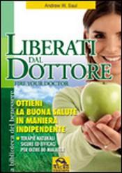 Liberati dal Dottore. Ottieni la buona salute in maniera indipendente (Copertina rovinata)  Andrew W. Saul   Macro Edizioni