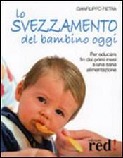 Lo Svezzamento del Bambino Oggi  Gianfilippo Pietra   Red Edizioni