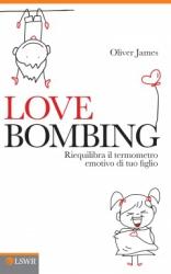 Love Bombing. Riequilibra il termometro emotivo di tuo figlio  Oliver James   Lswr