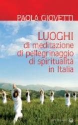 Luoghi di meditazione, di pellegrinaggio, di spiritualità in Italia  Paola Giovetti   Edizioni Mediterranee