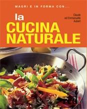 Magri e in forma con LA CUCINA NATURALE  Claude Aubert Emmanuelle Aubert  Red Edizioni