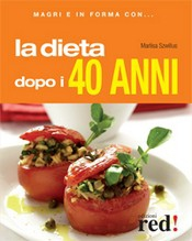 Magri e in forma con LA DIETA DOPO I 40 ANNI  Marlisa Szwillus   Red Edizioni