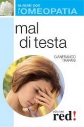 Mal di testa - Curarsi con l'omeopatia  Gianfranco Trapani   Red Edizioni