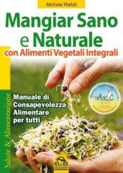 Mangiar Sano e Naturale con Alimenti Vegetali e Integrali (Prodotto usato)  Michele Riefoli   Macro Edizioni