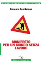 Manifesto per un mondo senza lavoro  Ermanno Bencivenga   Editrice per la Decrescita Felice