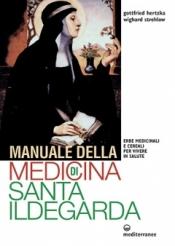 Manuale della medicina di Santa Ildegarda  Gottfried Hertzka Wighard Strehlow  Edizioni Mediterranee