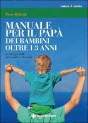 Manuale per il papà di bambini oltre i 3 anni  Peter Ballnik   Tecniche Nuove