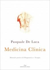 Medicina Clinica. Manuale pratico di Diagnostica e Terapia  Pasquale Del Luca   Edizioni Enea