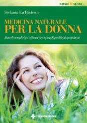Medicina naturale per la donna  Stefania La Badessa   Tecniche Nuove