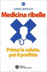 Medicina ribelle  Andrea Bertaglio   L'Età dell'Acquario Edizioni