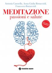 Meditazione, passioni e salute  Antonia Carosella Anna Giulia Bottaccioli Francesco Bottaccioli Tecniche Nuove