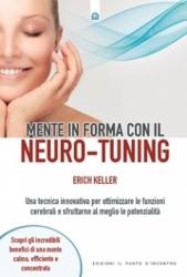 Mente in forma con il Neuro-Tuning  Erich Keller   Edizioni il Punto d'Incontro