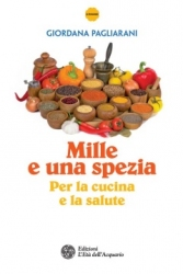 Mille e una spezia. Per la cucina e la salute  Giordana Pagliarani   L'Età dell'Acquario Edizioni