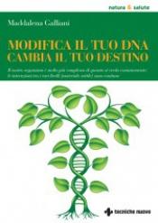 Modifica il tuo DNA, cambia il tuo destino  Maddalena Galliani   Tecniche Nuove
