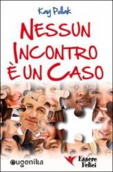 Nessun Incontro è un Caso (Vecchia edizione)  Kay Pollak   Essere Felici