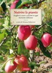 Nutrire le piante  Mimma Pallavicini   Vallardi Editore