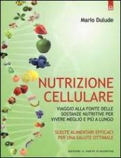 Nutrizione cellulare  Mario Dulude   Edizioni il Punto d'Incontro