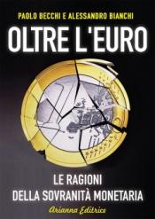 Oltre l'Euro  Paolo Becchi Alessandro Bianchi  Arianna Editrice