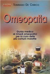 Omeopatia. Guida medica ai rimedi omeopatici per la cura delle più comuni malattie  Tommaso De Chirico   Armenia