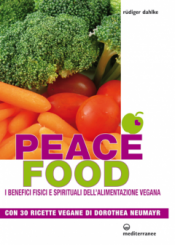 Peace Food. I benefici fisici e spirituali dell'Alimentazione Vegana  Ruediger Dahlke   Edizioni Mediterranee