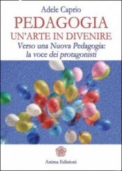 Pedagogia: un'Arte in Divenire  Adele Caprio   Anima Edizioni
