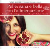 Pelle: bella e sana con l'alimentazione. Ricette e rimedi naturali per risplendere di salute  Paolo Giordo   Terra Nuova Edizioni