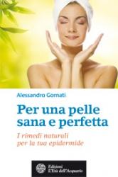 Per una pelle sana e perfetta  Alessandro Gornati   L'Età dell'Acquario Edizioni