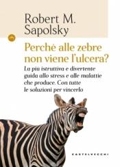 Perché alle zebre non viene l'ulcera?  Robert M. Sapolsky   Castelvecchi