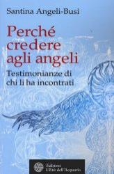 Perché credere agli angeli  Santina Angeli-Busi   L'Età dell'Acquario Edizioni