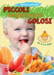 Piccoli Vegetariani Golosi. Da 0 a 6 anni  Marie Laforêt   Sonda Edizioni
