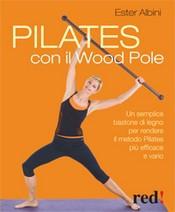 Pilates con il Wood Pole  Ester Albini   Red Edizioni