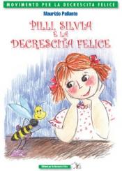 Pilli, Silvia e la Decrescita Felice  Maurizio Pallante   Editrice per la Decrescita Felice