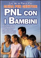 PNL con i Bambini - Guida per Genitori  Eric De la Parra Paz   Essere Felici