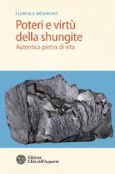 Poteri e virtù della shungite. Autentica pietra di vita  Florence Mégemont   L'Età dell'Acquario Edizioni