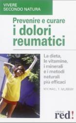 Prevenire e curare i dolori reumatici  Michael T. Murray   Red Edizioni
