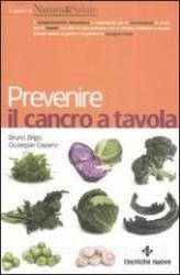 Prevenire il cancro a tavola (Vecchia edizione)  Bruno Brigo Giuseppe Capano  Tecniche Nuove