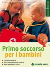 Primo soccorso per i bambini  Dagmar Hofmann   Tecniche Nuove