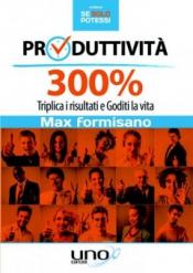 Produttività 300%  Max Formisano   Uno Editori