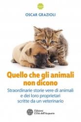 Quello che gli animali non dicono  Oscar Grazioli   L'Età dell'Acquario Edizioni