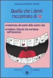 Quello che i denti raccontano di te  Michèle Caffin   Edizioni Amrita