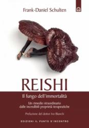 Reishi, il fungo dell'immortalità  Frank Daniel Schulten   Edizioni il Punto d'Incontro
