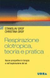 Respirazione olotropica, teoria e pratica  Stanislav Grof Christina Grof  Urra Edizioni