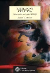 Ribellione creativa  Daniel S. Johnson   L'Età dell'Acquario Edizioni