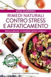 Rimedi naturali contro stress e affaticamento  Rosa Guerrero   Newton & Compton Editori