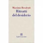 Ritratti del desiderio  Massimo Recalcati   Raffaello Cortina Editore