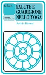 Salute e guarigione nello Yoga  Mère   Edizioni Mediterranee